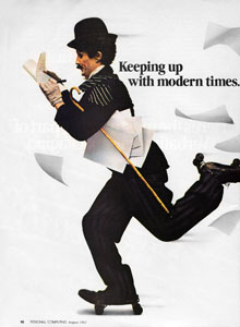 'Charlie Chaplin' (in fact Bill Scudder, a professional mime and lookalike) was the focus of the memorable print and TV campaign                      for the IBM PC and its successor products, which ran from 1981. In the classic film Modern Times of 1936, Chaplin's 'Little                      Tramp' character is a factory worker persecuted by gigantic assembly-line machinery; the PC campaign asserts that the machines                      of the microcomputing age work for the individual, not against him.