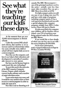 1983 newspaper advertisement for the BBC Micro which accompanied the Computer Literacy Project. In presenting the computer as offering fluency in the 'language of the future', the advert makes use of a millenarian rhetoric which was actually becoming less common by this point, as computers were increasingly familiar. Acorn's strong and assured sales base in schools education led it to address much of its marketing to parents, continuing to promote the microcomputer as a learning device, while competitors increasingly stressed leisure or business advantages.