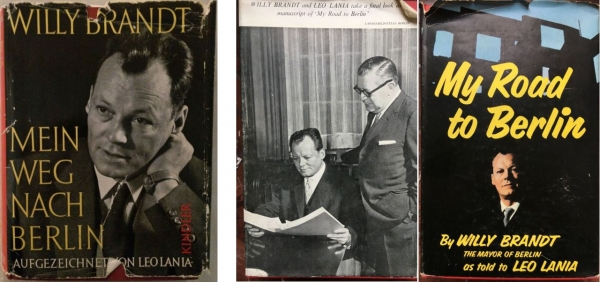 Willy Brandt, Mein Weg nach Berlin. Aufgezeichnet von Leo Lania, Munich: Kindler 1960. Willy Brandt, My Road to Berlin. As told to Leo Lania, Garden City, NY: Doubleday 1960. All the quotations indicated directly in the following text are taken from the American first issue.